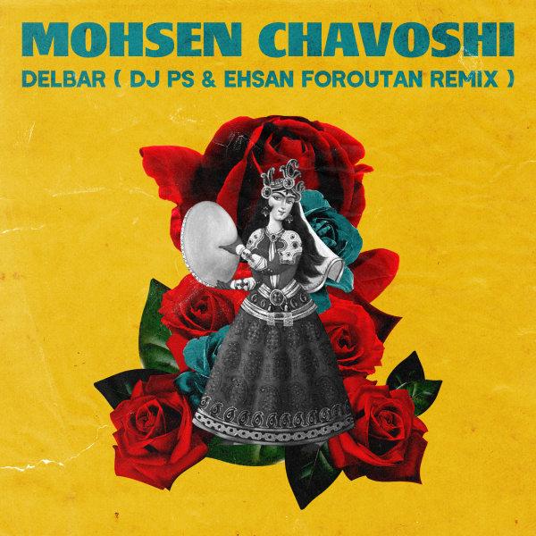 Mohsen Chavoshi - Delbar ( DJ PS & Ehsan Foroutan Remix )