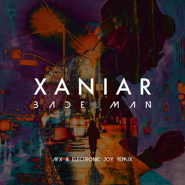 Xaniar - Bade Man ( AFX & Electronic Joy Remix )