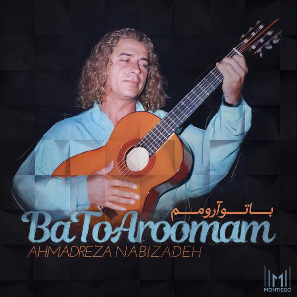 Ahmadreza Nabizadeh - Ba To Aroomam