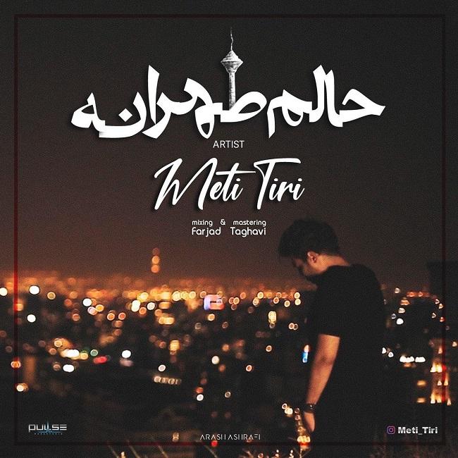 Meti Tiri - Halam Tehrane