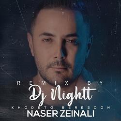 Naser Zeynali - Khodeto Beresoon ( Dj Nightt Remix )